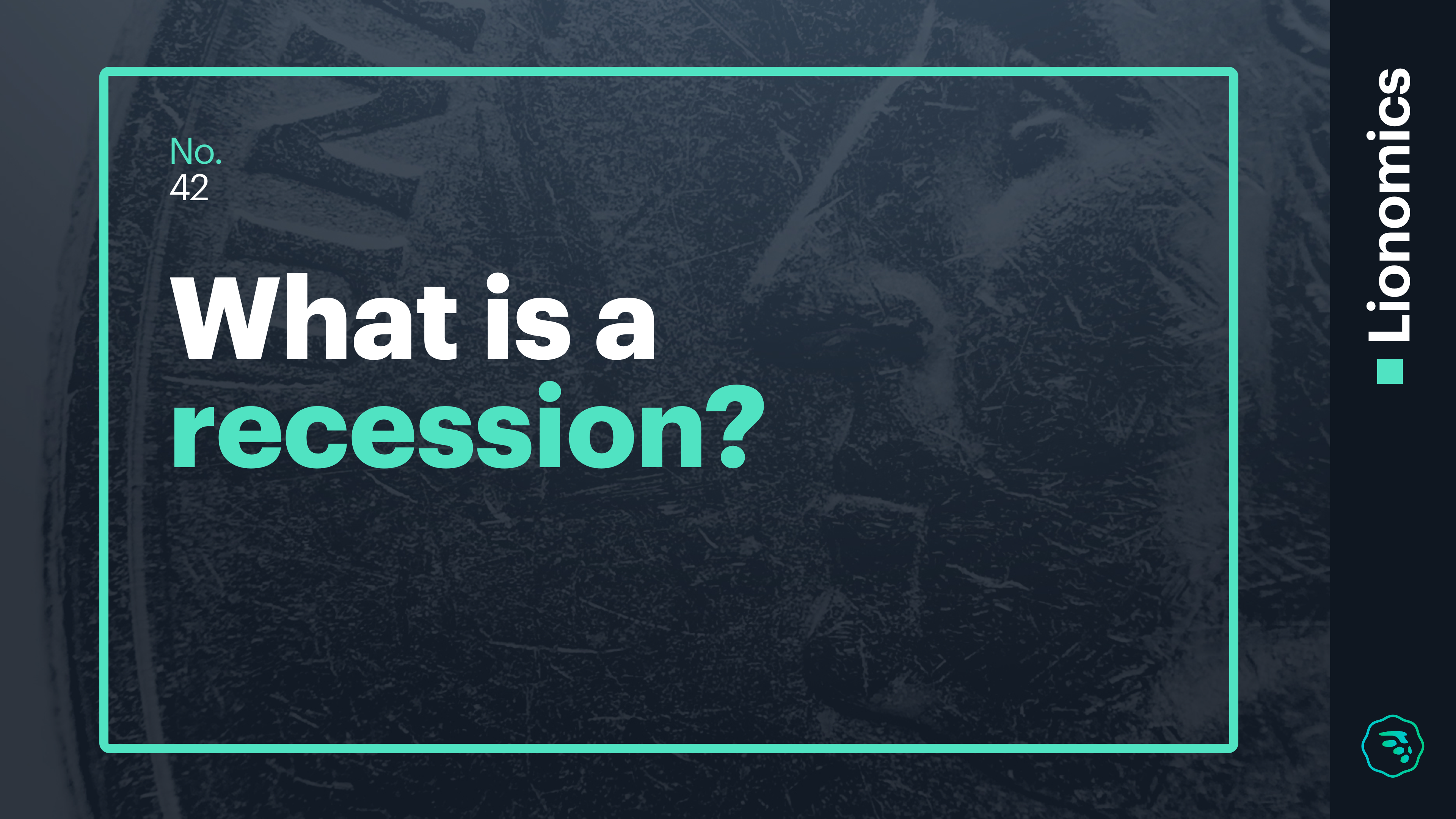 Lionomics 42 BLOG What is a recession 11262018